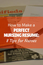 examples of rn resumes best 25 rn resume ideas on pinterest nursing cv registered resume infographic advice how to make a perfect nursing resume 8 tips for nurses