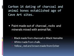 Carbon    dating of charcoal and animal bones established age of Cave Art sites