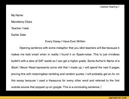 Useless Heading  My Name Mandatory Class Teacher I hate Earlier     Useless Heading  My Name Mandatory Class Teacher I hate Earlier DateEvery Essay I Have Ever Written