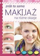 Ewa M. Guzik Makaruk, Katarzyna Laskowska, Grażyna Szczygieł, ... - makijaz-na-rozne-okazje-pdf,pd,352047