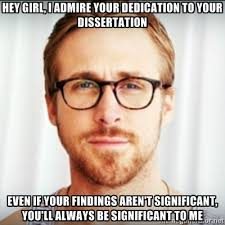 Ryan Gosling Hey Girl   Hey Girl  I admire your dedication to your dissertation Even Pinterest