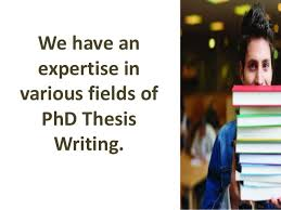 We have an expertise in various fields of PhD Thesis Writing SlideShare