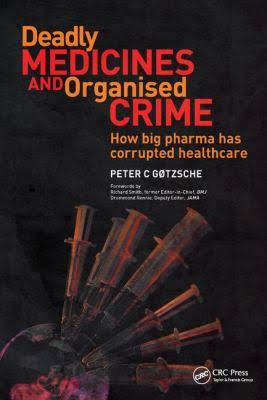 Image result for Deadly Medicines and Organized Crime: How big pharma has corrupted health care by Peter Gotzsche