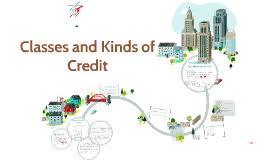 CLASSES AND KINDS OF CREDIT by Roen Mari Sabanal on Prezi Classes and Kinds of Credit