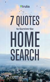 7 quotes to survive the home search