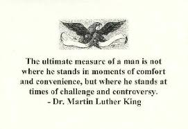 Image of a poster stating Martin Luther King's definition of a man's measure