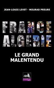 FRANCE-ALGÉRIE, LE GRAND MALENTENDU DE J.-L. LEVET - MOURAD PREURE  - Prendre le café de l'amitié..
