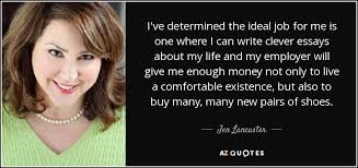 Jen Lancaster quote  I     ve determined the ideal job for me is one     AZ Quotes I     ve determined the ideal job for me is one where I can write clever