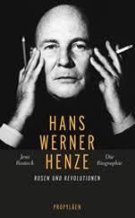 Hans Werner Henze. Rosen und Revolutionen. Die Biographie - hans-werner-henze