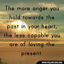 The more anger you hold towards the past | Feel My Love