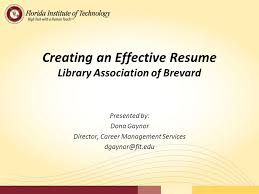 Creating an Effective Resume Library Association of Brevard     Overview Purpose of a resume Resume vs CV Preparing to write your resume Resume content areas