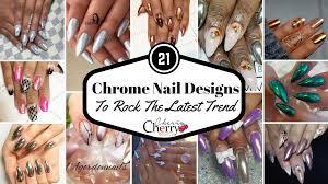 21 chrome nail designs to rock the latest trend cherrycherrybeauty