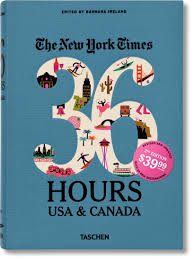 the new york times 36 hours usa u0026 canada 2nd edition barbara