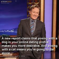Joke  A new report claims that posing with a dog in your     Joke  A new report claims that posing with a dog in your      Conan O     Brien   TeamCoco com