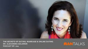 Dr  Alexandra Solomon   The Secrets Of Dating  Marriage  and Online Dating  Podcast    ManTalks