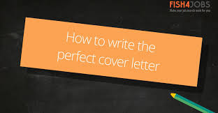 How To Write A Cover Letter How To Write The Perfect Cover Letter Fish4jobs