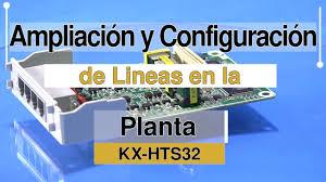 ampliación y configuración de lineas en la planta kx hts32 youtube