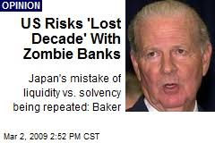 http://www.newser.com/story/52207/us-risks-lost-decade-with-zombie-banks.html