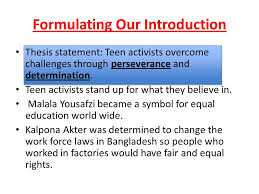 Formulating Our Introduction Thesis statement  Teen activists overcome challenges through perseverance and determination  Teen SlidePlayer