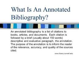 Keeping Track of Your Sources Writing an Annotated Work Cited     SlidePlayer What Is An Annotated Bibliography  An annotated bibliography is a list of citations to books