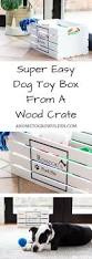 Instructions On How To Make A Toy Chest by The 25 Best Dog Toy Box Ideas On Pinterest Diy Dog Dog Station