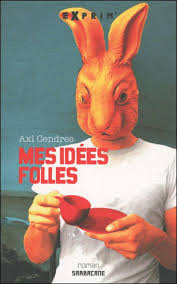 http://t3.gstatic.com/images?q=tbn:HGcntqK5VEDMKM%3Ahttp://www.1001-livres.fr/theme/image/cover/mes-idees-folles-axl-cendres.jpg