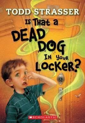 Is That a Dead Dog in Your Locker? - Todd Strasser