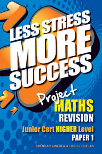 Less Stress More Success Junior Cert Higher Level Project Maths Paper 1 Revision