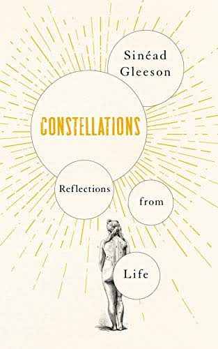 Constellations: Reflections from Life - Sinead Gleeson