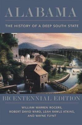 Alabama: The History of a Deep South State, Bicentennial Edition [Book]