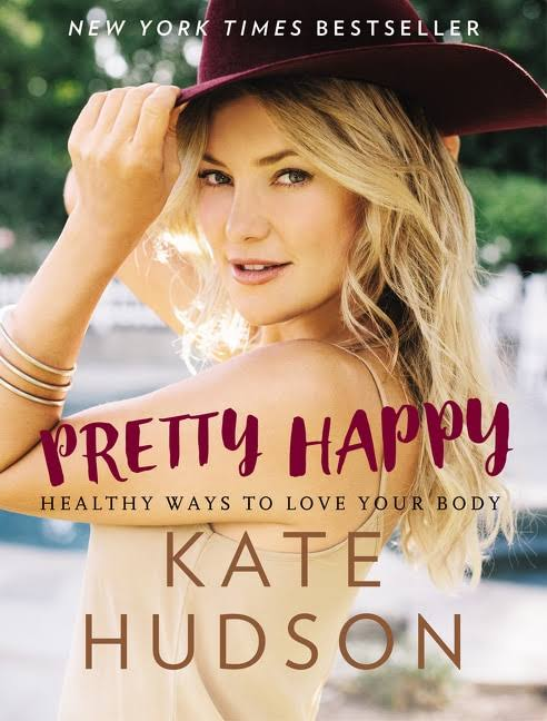 Pretty Happy: Healthy Ways to Love Your Body - Kate Hudson