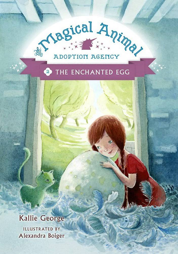 The Magical Animal Adoption Agency Book 2: The Enchanted Egg - Kallie George