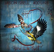 Drive By Truckers Decoration Day Chords by The No Surf Review Jason Isbell And The 400 Unit Here We Rest