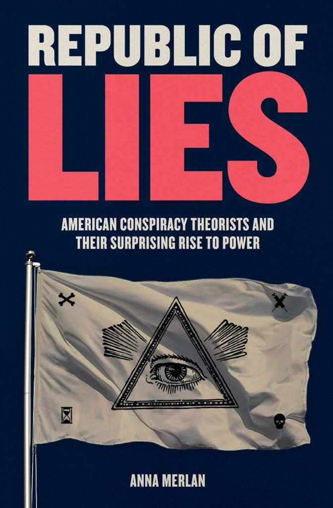 Republic of Lies: American Conspiracy Theorists and Their Surprising Rise to Power - Anna Merlan