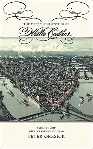 The Pittsburgh Stories of Willa Cather - Willa Cather