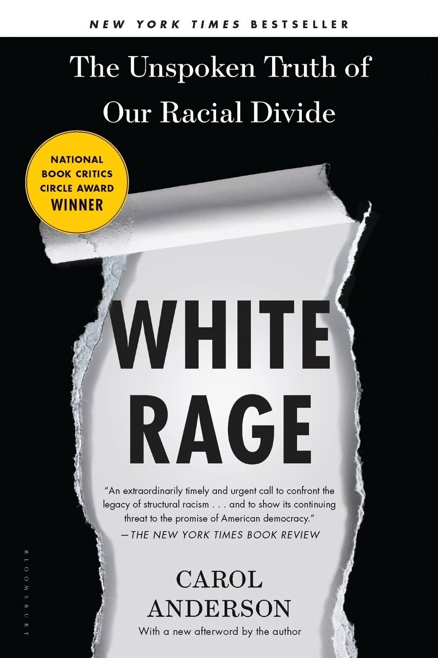 White Rage: The Unspoken Truth of Our Racial Divide - Carol Anderson