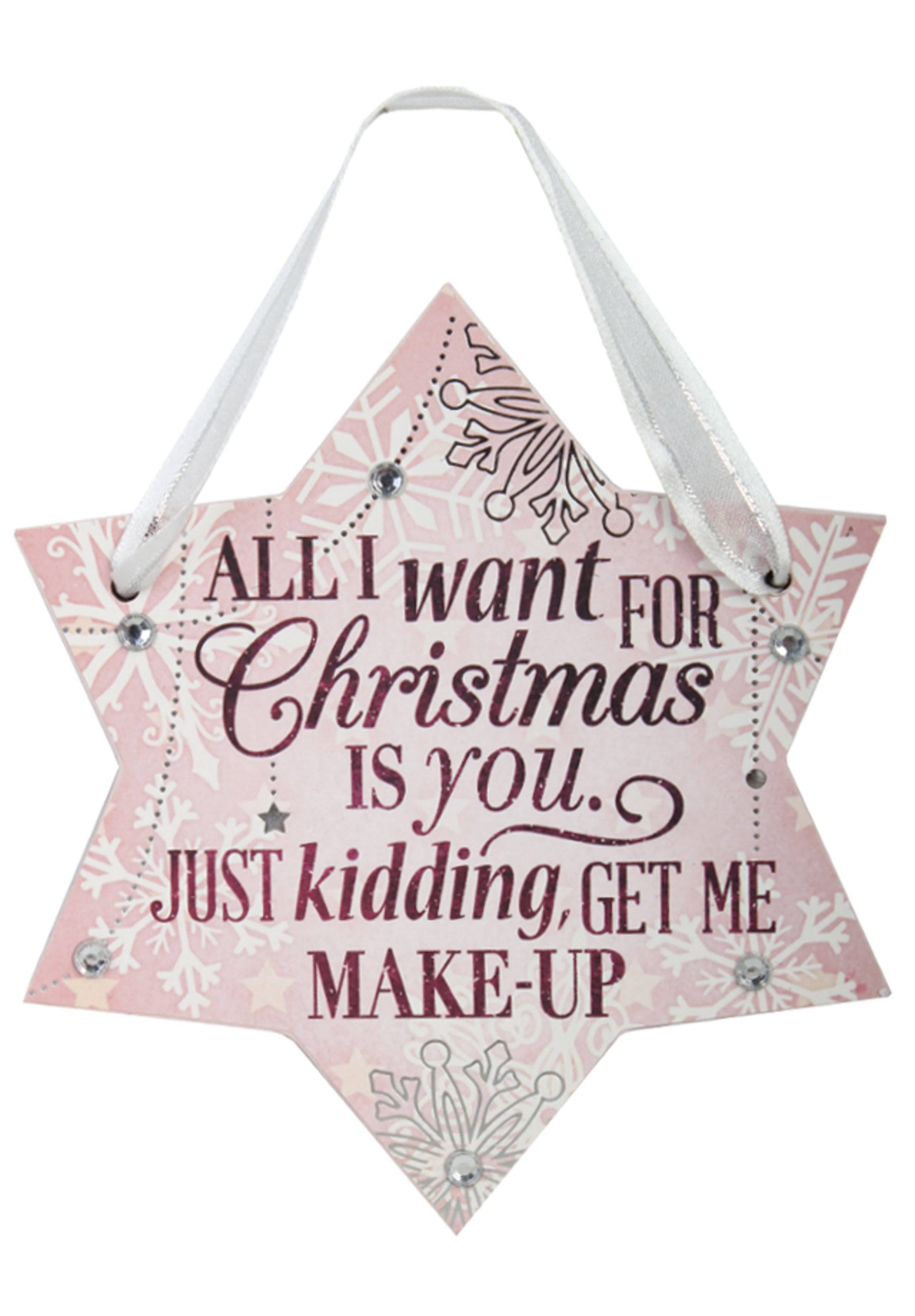 Festive Word Hanging Ornament - All I Want for Christmas Is You .. Just Kidding