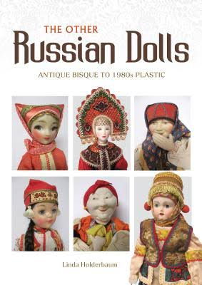 Image result for The Other Russian Dolls: Antique Bisque to 1980s Plastic Linda Holderbaum